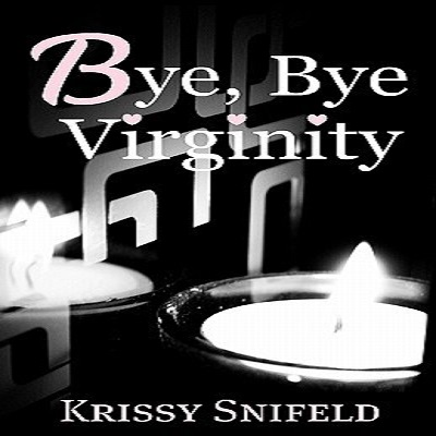 Bye, Bye Virginity by Ms Krissy Snifeld PDF Download
