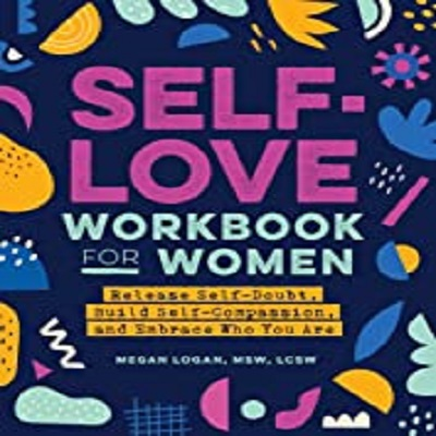 Self-Love Workbook for Women by Megan Logan MSW LCSW PDF Download