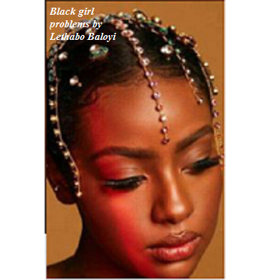 Black girl problems by Lethabo Baloyi Free Download