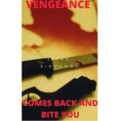 Vengeance Comes Back and Bite You by Siphe Sikhumba Free Download