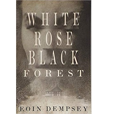 White Rose, Black Forest by Eoin Dempsey PDF Download