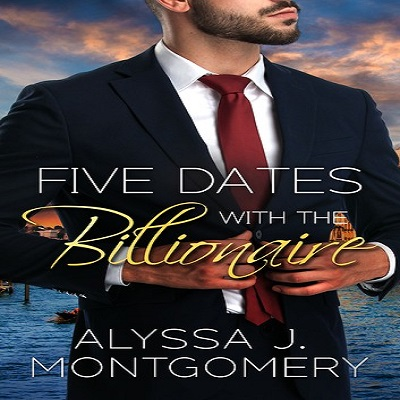 Five Dates with the Billionaire by Alyssa J. Montgomery PDF Download