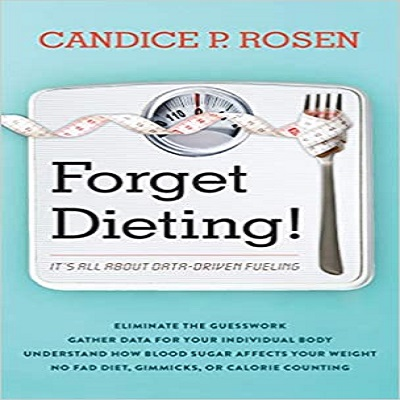 Forget Dieting! by Candice P. Rosen PDF Download