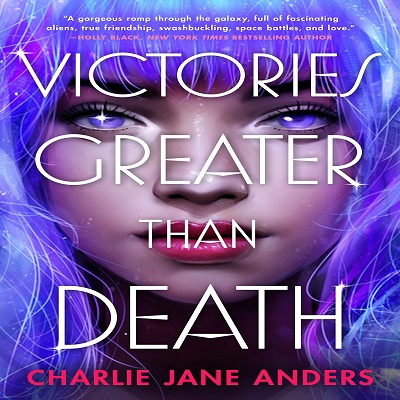 Victories Greater Than Death by Charlie Jane Anders PDF Download