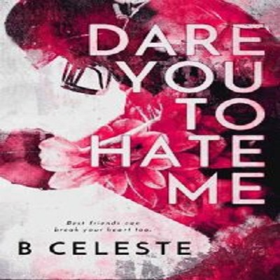 Dare You to Hate Me by B. Celeste PDF Download