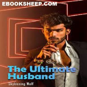 The Ultimate Husband by Skykissing Wolf (Chapters: 1709 - 1740) PDF Download