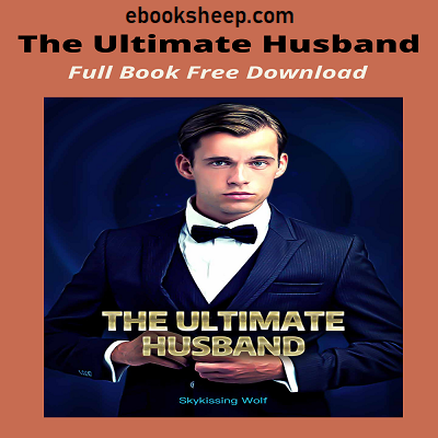 The Ultimate Husband (Chapters: 2369 - 2392) by Skykissing Wolf Novel Free Download