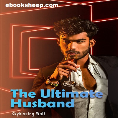 The Ultimate Husband by Skykissing wolf (Chapter: 2073 - 2096) Free Download