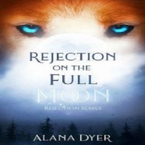 Rejection on the Full Moon by Alana Dyer PDF Download