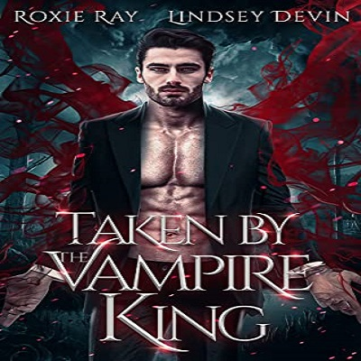 Taken By The Vampire King by Roxie Ray PDF Download