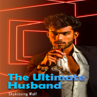 The Ultimate Husband (Chapters: 2473 - 2490) by Skykissing Wolf Free Novel PDF