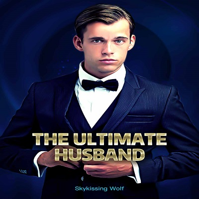 The Ultimate Husband (Chapters: 2417 - 2448) by Skykissing Wolf Free PDF Download