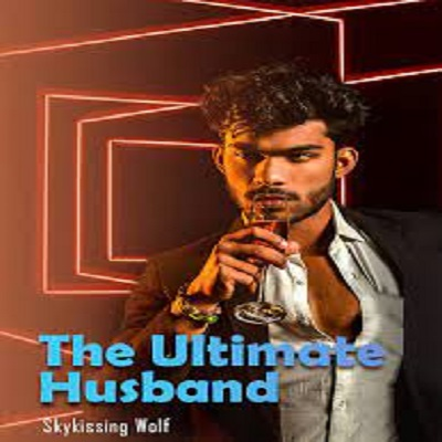 The Ultimate Husband (Chapters 2393 - 2416) by Skykissing wolf PDF Free Download