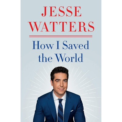 How I Saved the World by Jesse Watters PDF Book Download