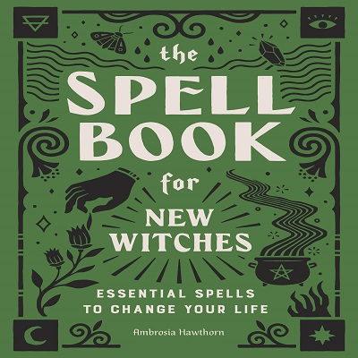 The Spell Book for New Witches by Ambrosia Hawthorn PDF Book Download