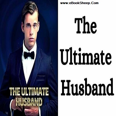 The Ultimate Husband (Chapters 2809 - 2829) by Skykissing Wolf PDF Download