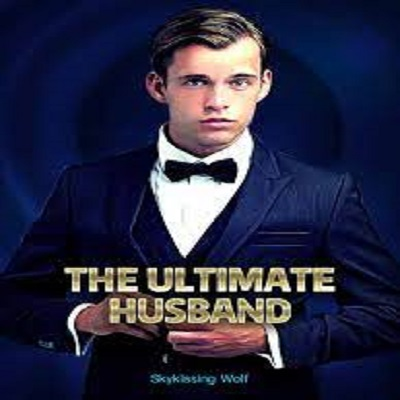 The Ultimate Husband (Chapters 2844 - 2858) by Skykissing Wolf PDF Download