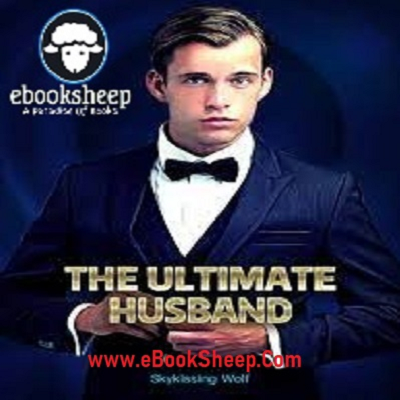 The Ultimate Husband (Chapters: 3037 - 3065) by Skykissing Wolf PDF Free Download