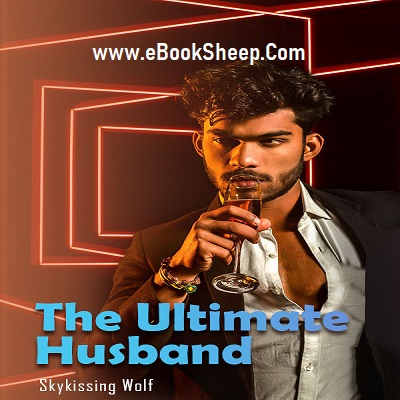 The Ultimate Husband (Chapters: 3066 - 3100) by Skykissing Wolf Free Novel Download