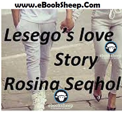 Lesego's love story by ROSINA SEQHOLO PDF Free Download