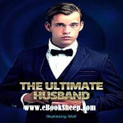The Ultimate Husband (Chapters: 2980-3015) by Skykissing Wolf PDF Free Download