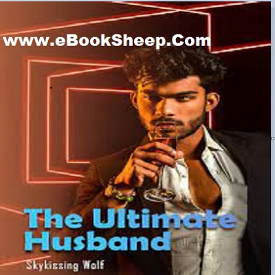 The Ultimate Husband (Chapter 3151 - 3230) by Skykissing Wolf PDF Free Download