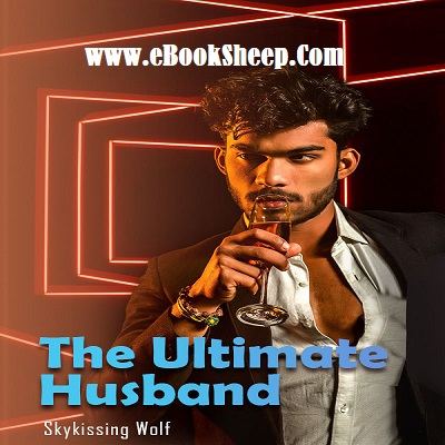 The Ultimate Husband (Chapters 3101 - 3158) by Skykissing Wolf PDF Download